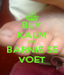 BLY KALM DIS BARNIE SE VOET - Personalised Poster A4 size