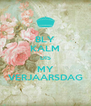 BLY KALM DIS MY VERJAARSDAG - Personalised Poster A4 size