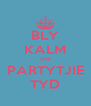 BLY KALM DIS PARTYTJIE TYD - Personalised Poster A4 size