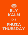 BLY KALM DIS PHUZA THURSDAY - Personalised Poster A4 size