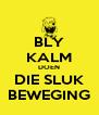 BLY KALM DOEN DIE SLUK BEWEGING - Personalised Poster A4 size