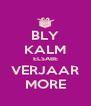 BLY KALM ELSABE VERJAAR MORE - Personalised Poster A4 size