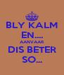 BLY KALM EN.... AANVAAR DIS BETER SO... - Personalised Poster A4 size
