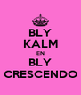 BLY KALM EN BLY CRESCENDO - Personalised Poster A4 size
