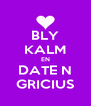 BLY KALM EN DATE N GRICIUS - Personalised Poster A4 size