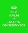 BLY KALM EN DATE 'N ONDERWYSER - Personalised Poster A4 size
