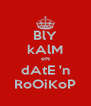 BlY kAlM eN dAtE 'n RoOiKoP - Personalised Poster A4 size