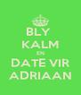 BLY  KALM EN DATE VIR ADRIAAN - Personalised Poster A4 size