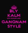BLY KALM EN DOEN DIE GANGNAM STYLE - Personalised Poster A4 size