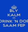 BLY KALM EN DRINK 'N DOP SAAM FEP - Personalised Poster A4 size