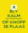BLY KALM EN GAAN KUIER OP KNOPP SE PLAAS - Personalised Poster A4 size