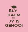 BLY  KALM EN  JY IS GENOOI - Personalised Poster A4 size