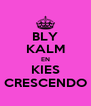 BLY KALM EN KIES CRESCENDO - Personalised Poster A4 size