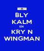 BLY KALM EN  KRY N WINGMAN - Personalised Poster A4 size