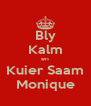 Bly Kalm en Kuier Saam Monique - Personalised Poster A4 size