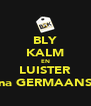 BLY KALM EN LUISTER na GERMAANS - Personalised Poster A4 size