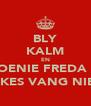 BLY KALM EN MOENIE FREDA SE JOKES VANG NIE :) - Personalised Poster A4 size