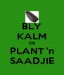 BLY KALM EN PLANT 'n SAADJIE - Personalised Poster A4 size