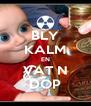 BLY KALM EN VAT N DOP - Personalised Poster A4 size