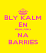 BLY KALM EN VERLANG NA BARRIES - Personalised Poster A4 size