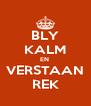 BLY KALM EN  VERSTAAN REK - Personalised Poster A4 size