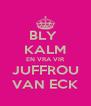 BLY  KALM EN VRA VIR JUFFROU VAN ECK - Personalised Poster A4 size
