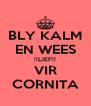BLY KALM EN WEES !!LIEF!! VIR CORNITA - Personalised Poster A4 size