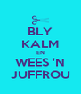 BLY KALM EN WEES 'N JUFFROU - Personalised Poster A4 size