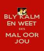 BLY KALM EN WEET EK'S MAL OOR JOU - Personalised Poster A4 size