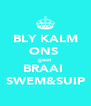 BLY KALM ONS  gaan BRAAI  SWEM&SUIP - Personalised Poster A4 size