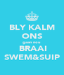 BLY KALM ONS gaan nou  BRAAI SWEM&SUIP - Personalised Poster A4 size