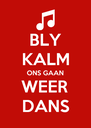 BLY KALM ONS GAAN WEER DANS - Personalised Poster A4 size