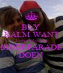 BLY  KALM WANT Liels en Zet mag MODEPARADE DOEN - Personalised Poster A4 size