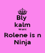 Bly  kalm Want Rolene is n Ninja - Personalised Poster A4 size