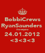 BobbiCrews RyanSaunders  iloveyou 24.01.2012 <3<3<3 - Personalised Poster A4 size