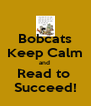 Bobcats Keep Calm and  Read to  Succeed! - Personalised Poster A4 size