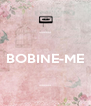 ------  BOBINE-ME  ------ - Personalised Poster A4 size