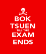 BOK TSUEN TILL THE EXAM ENDS - Personalised Poster A4 size