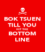 BOK TSUEN TILL YOU HIT THE BOTTOM LINE - Personalised Poster A4 size