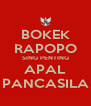 BOKEK RAPOPO SING PENTING APAL PANCASILA - Personalised Poster A4 size