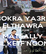 BOKRA YA3RS ELTHAWRA T2OOM MAT5ALLY 3L KETF NGOM - Personalised Poster A4 size