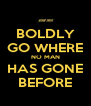 BOLDLY GO WHERE NO MAN HAS GONE BEFORE - Personalised Poster A4 size