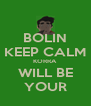 BOLIN KEEP CALM KORRA WILL BE YOUR - Personalised Poster A4 size
