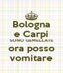 Bologna e Carpi SONO GEMELLATE ora posso vomitare - Personalised Poster A4 size