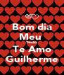 Bom dia Meu  Tesão Te Amo Guilherme - Personalised Poster A4 size