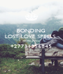 BONDING LOST LOVE SPELLS  MAMA JAFALI +27731356845  - Personalised Poster A4 size