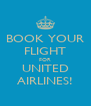 BOOK YOUR FLIGHT FOR UNITED AIRLINES! - Personalised Poster A4 size