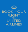 BOOK YOUR FLIGHT FOR UNITED AIRLINES - Personalised Poster A4 size