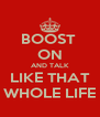 BOOST  ON AND TALK LIKE THAT WHOLE LIFE - Personalised Poster A4 size