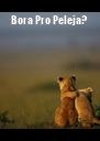 Bora Pro Peleja?  - Personalised Poster A4 size